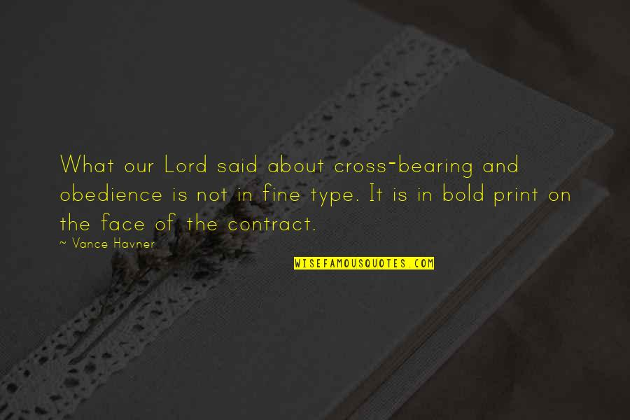 Bearing Our Cross Quotes By Vance Havner: What our Lord said about cross-bearing and obedience