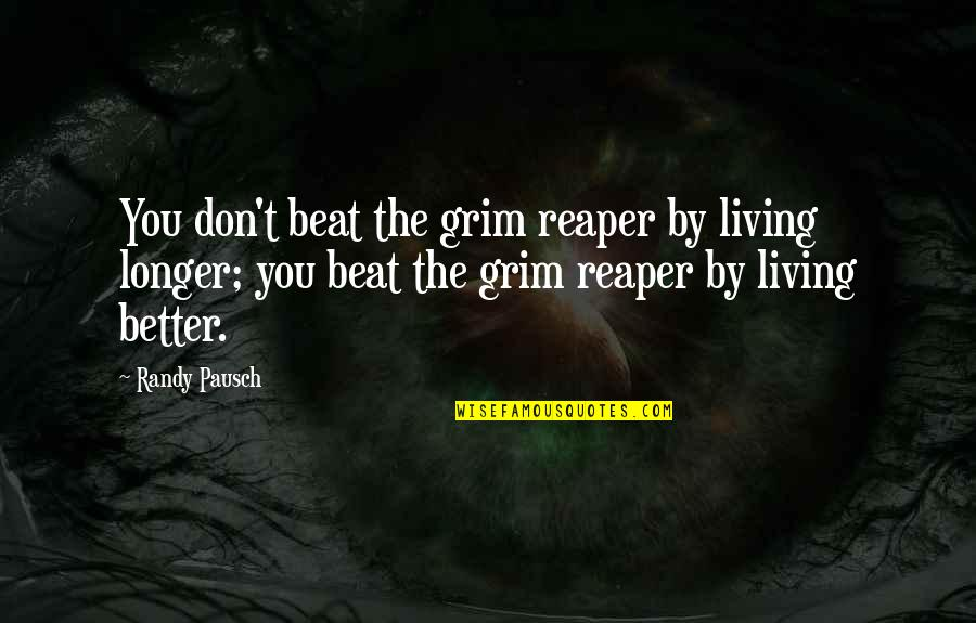 Beat The Reaper Quotes By Randy Pausch: You don't beat the grim reaper by living