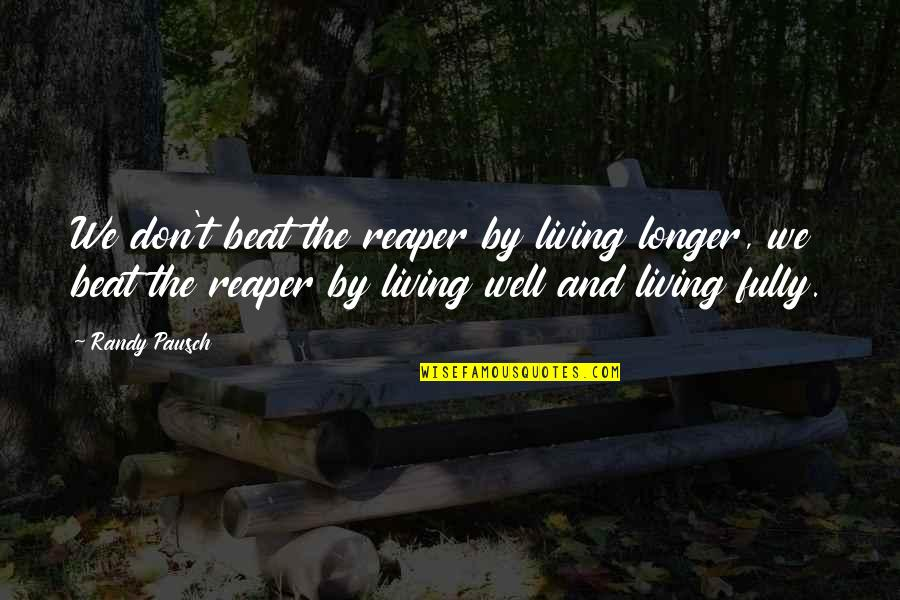 Beat The Reaper Quotes By Randy Pausch: We don't beat the reaper by living longer,