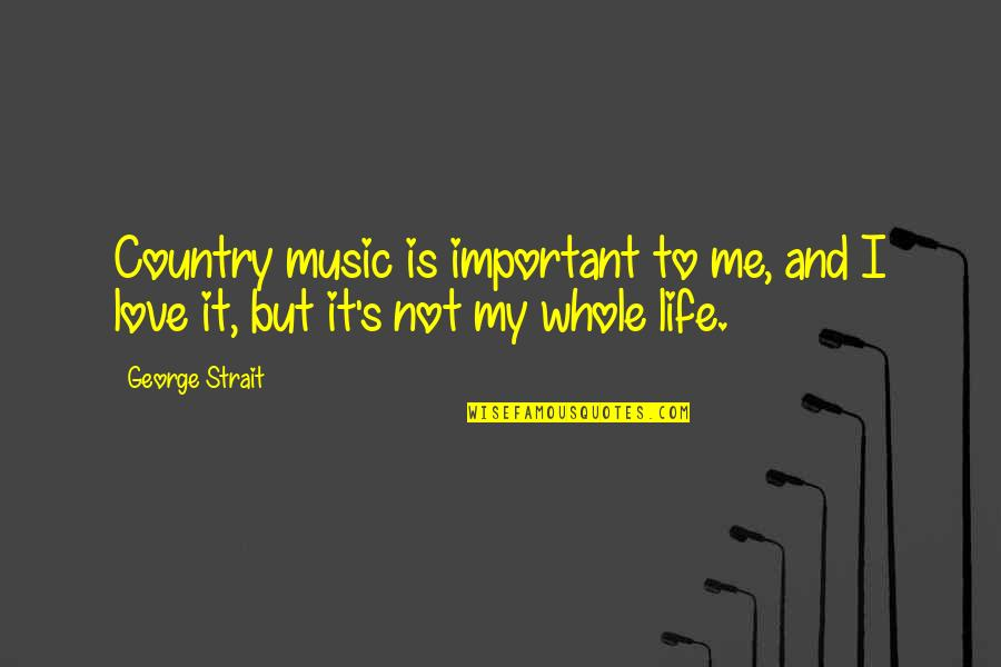 Beatam Quotes By George Strait: Country music is important to me, and I