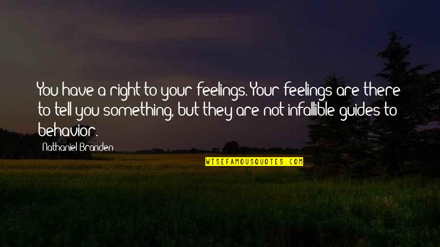 Beatam Quotes By Nathaniel Branden: You have a right to your feelings. Your