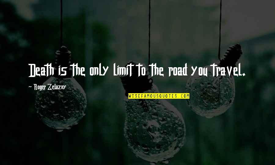 Beatam Quotes By Roger Zelazny: Death is the only limit to the road