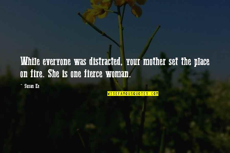 Beatitudo Quotes By Susan Ee: While everyone was distracted, your mother set the