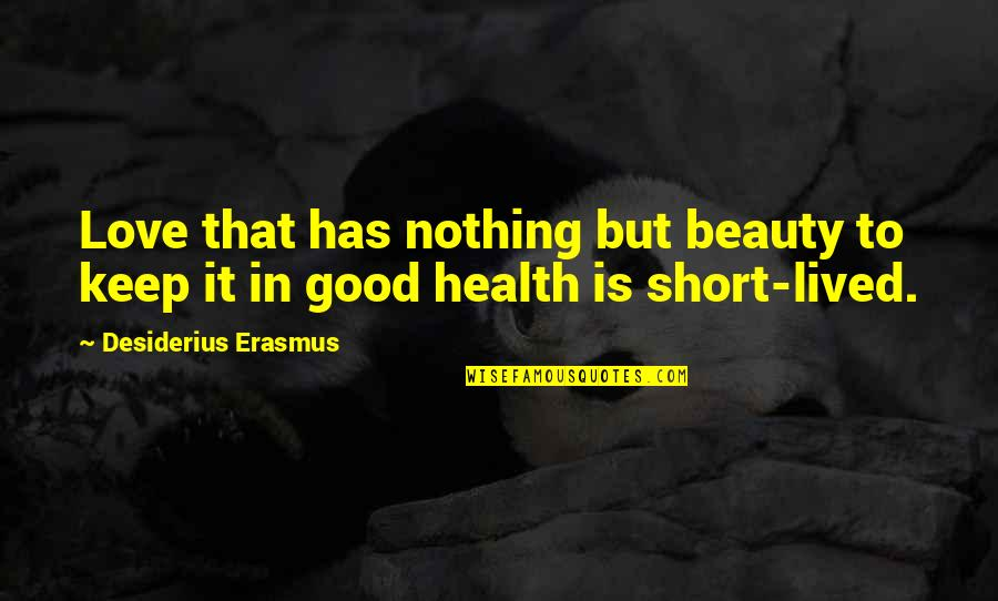 Beatles White Album Quotes By Desiderius Erasmus: Love that has nothing but beauty to keep