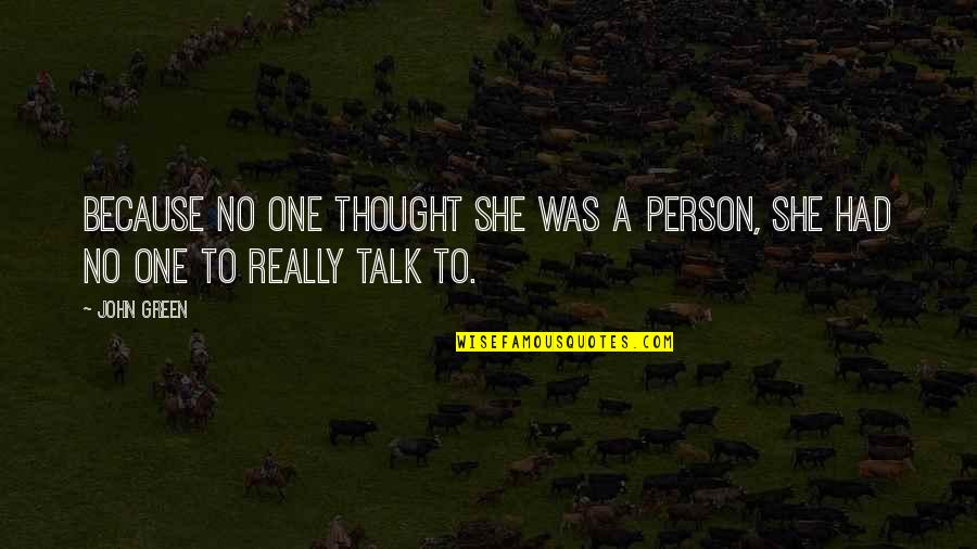 Beatles White Album Quotes By John Green: Because no one thought she was a person,