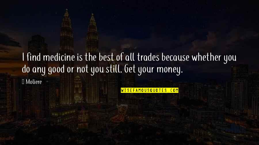 Beatles White Album Quotes By Moliere: I find medicine is the best of all
