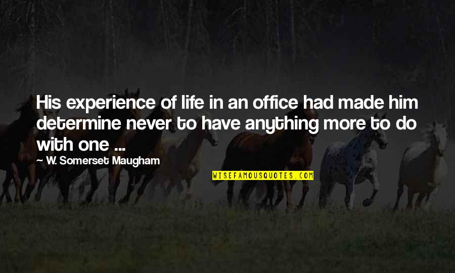 Beatles White Album Quotes By W. Somerset Maugham: His experience of life in an office had