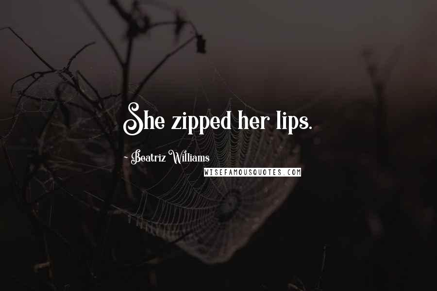 Beatriz Williams quotes: She zipped her lips.