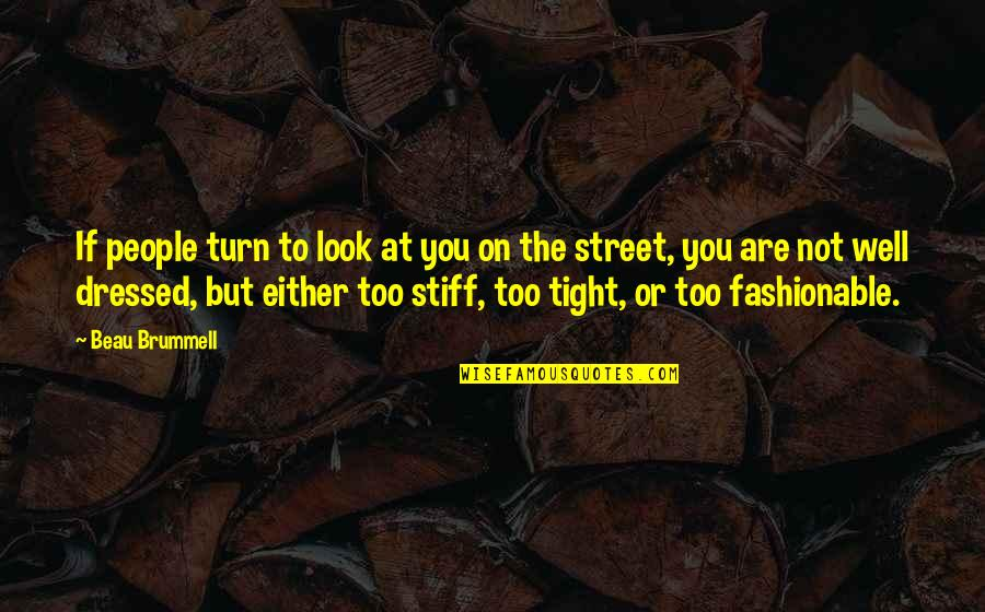 Beau Brummell Fashion Quotes By Beau Brummell: If people turn to look at you on