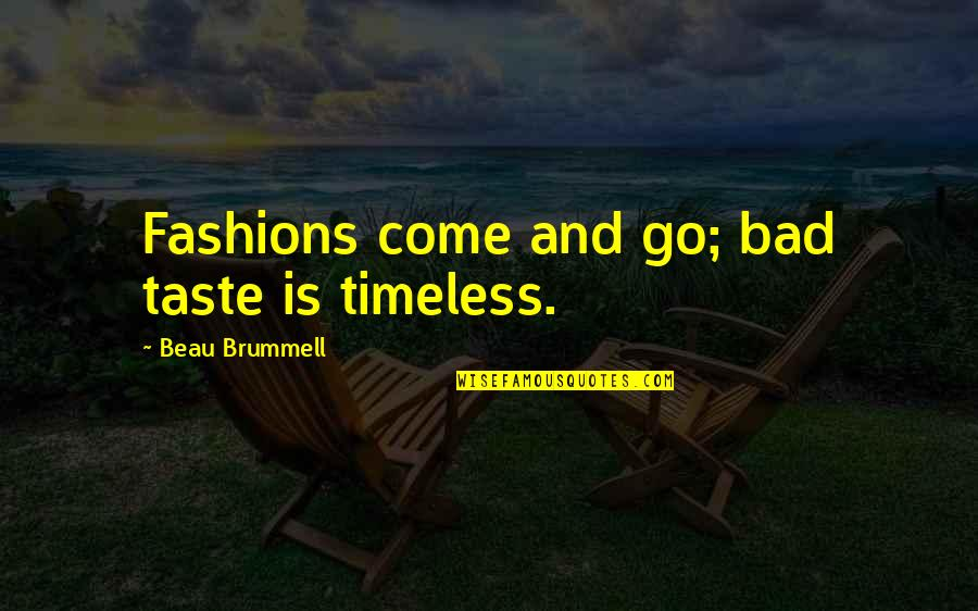 Beau Brummell Fashion Quotes By Beau Brummell: Fashions come and go; bad taste is timeless.