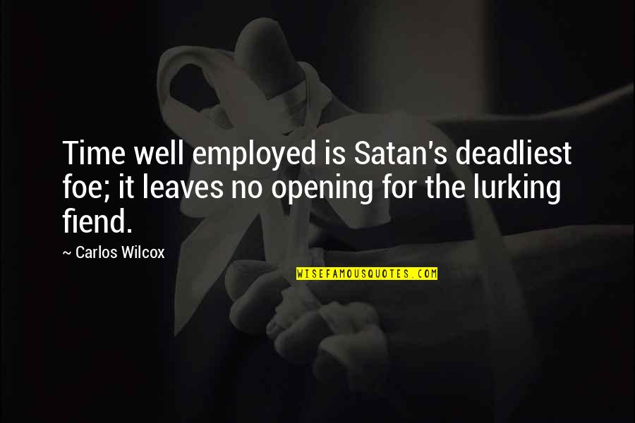 Beau Lotto Quotes By Carlos Wilcox: Time well employed is Satan's deadliest foe; it