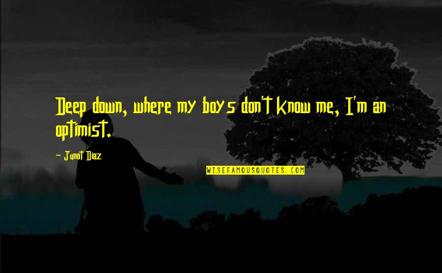 Beau Lotto Quotes By Junot Diaz: Deep down, where my boys don't know me,