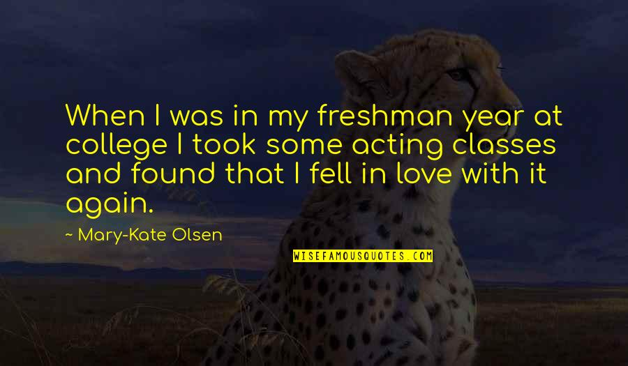 Beau Lotto Quotes By Mary-Kate Olsen: When I was in my freshman year at