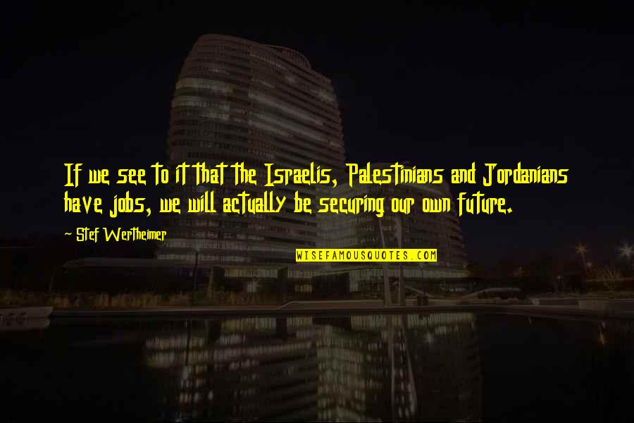 Beau Lotto Quotes By Stef Wertheimer: If we see to it that the Israelis,