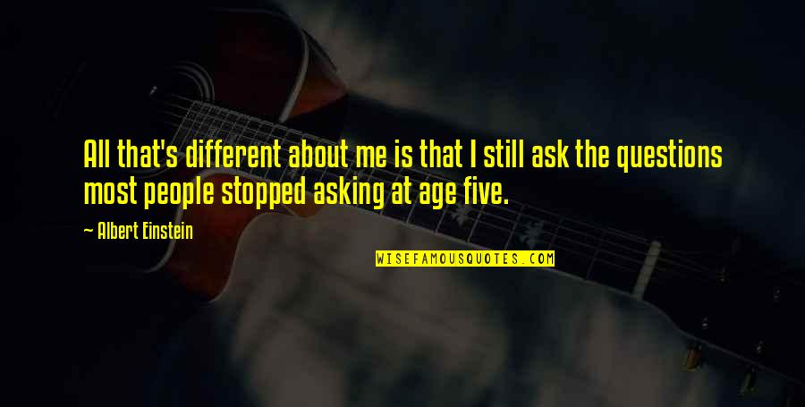 Beau Vincent Quotes By Albert Einstein: All that's different about me is that I