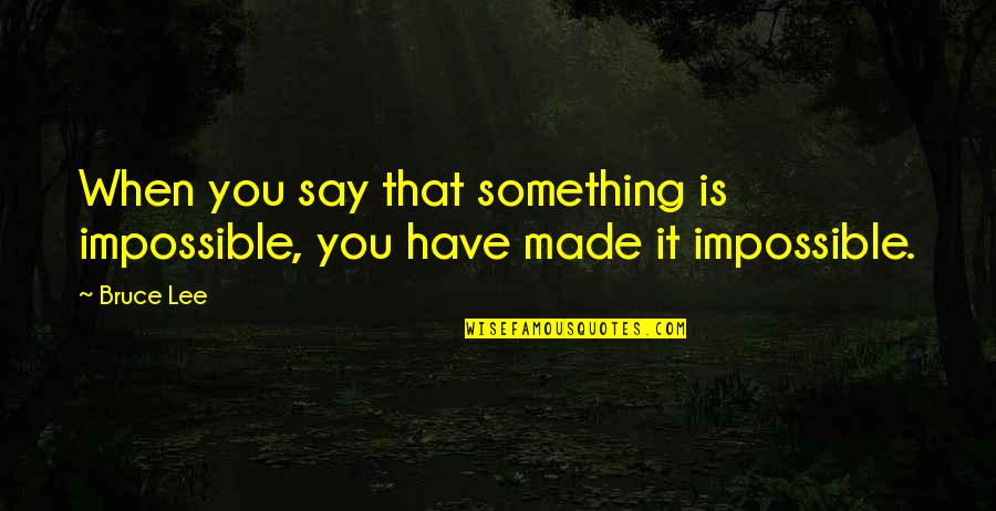Beau Vincent Quotes By Bruce Lee: When you say that something is impossible, you