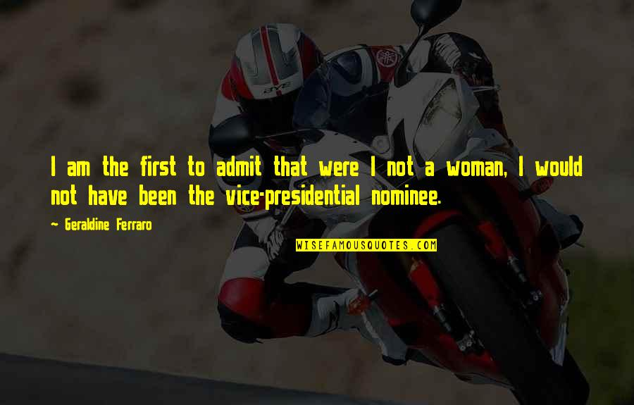 Beau Vincent Quotes By Geraldine Ferraro: I am the first to admit that were