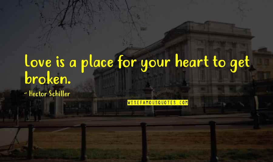 Beau Vincent Quotes By Hector Schiller: Love is a place for your heart to
