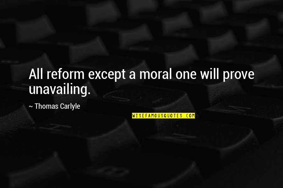 Beau Vincent Quotes By Thomas Carlyle: All reform except a moral one will prove