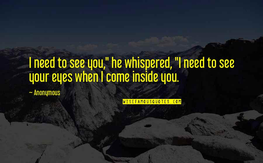 """Beautiful Boy Movie Quotes By Anonymous: I need to see you,"""" he whispered, """"I"""