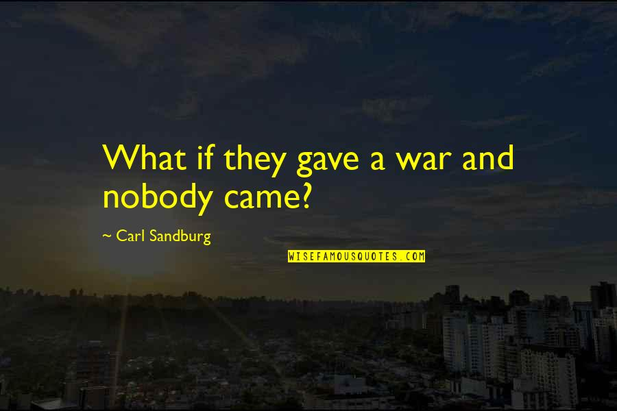 Beautiful Boy Movie Quotes By Carl Sandburg: What if they gave a war and nobody