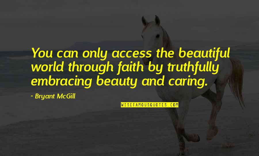 Beautiful Caring Quotes By Bryant McGill: You can only access the beautiful world through