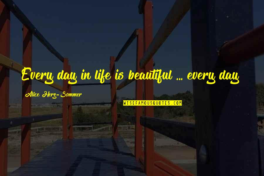 Beautiful Day Quotes By Alice Herz-Sommer: Every day in life is beautiful ... every