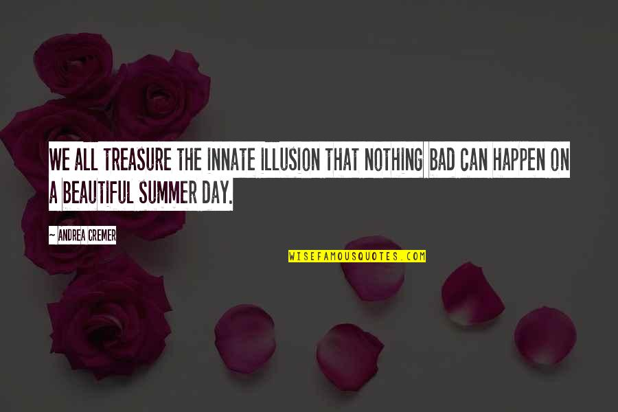 Beautiful Day Quotes By Andrea Cremer: We all treasure the innate illusion that nothing