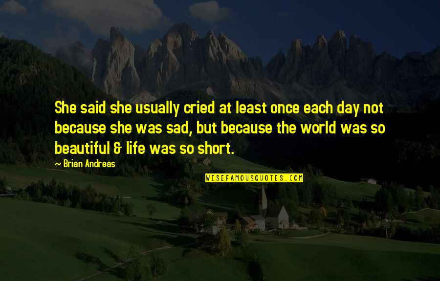 Beautiful Day Quotes By Brian Andreas: She said she usually cried at least once