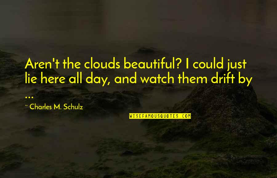 Beautiful Day Quotes By Charles M. Schulz: Aren't the clouds beautiful? I could just lie
