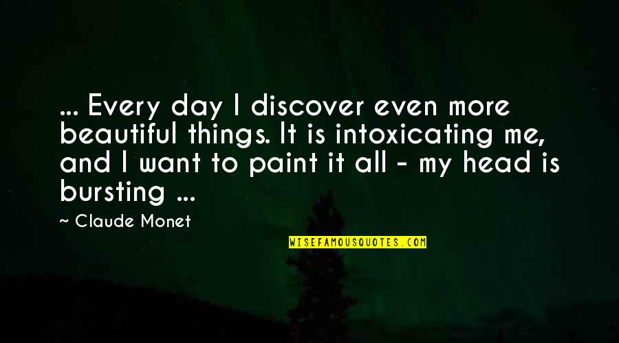 Beautiful Day Quotes By Claude Monet: ... Every day I discover even more beautiful