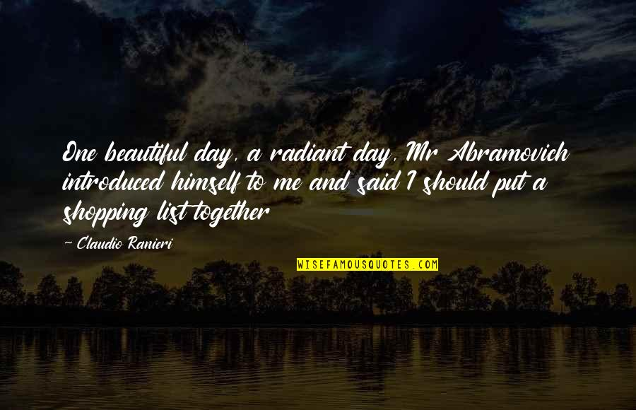 Beautiful Day Quotes By Claudio Ranieri: One beautiful day, a radiant day, Mr Abramovich