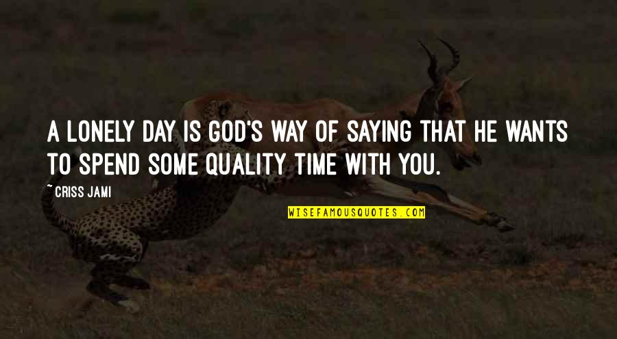 Beautiful Day Quotes By Criss Jami: A lonely day is God's way of saying