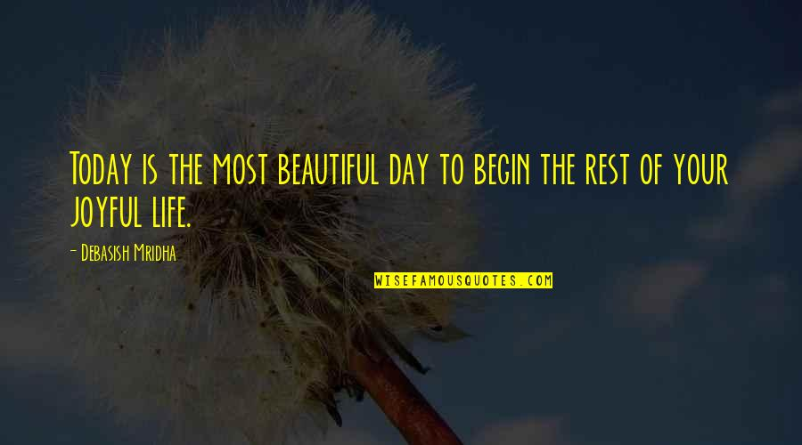 Beautiful Day Quotes By Debasish Mridha: Today is the most beautiful day to begin