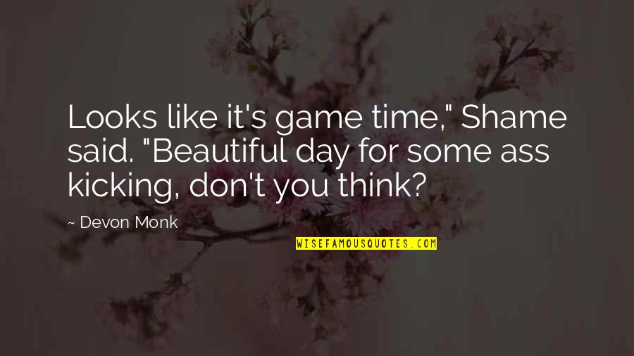 "Beautiful Day Quotes By Devon Monk: Looks like it's game time,"" Shame said. ""Beautiful"