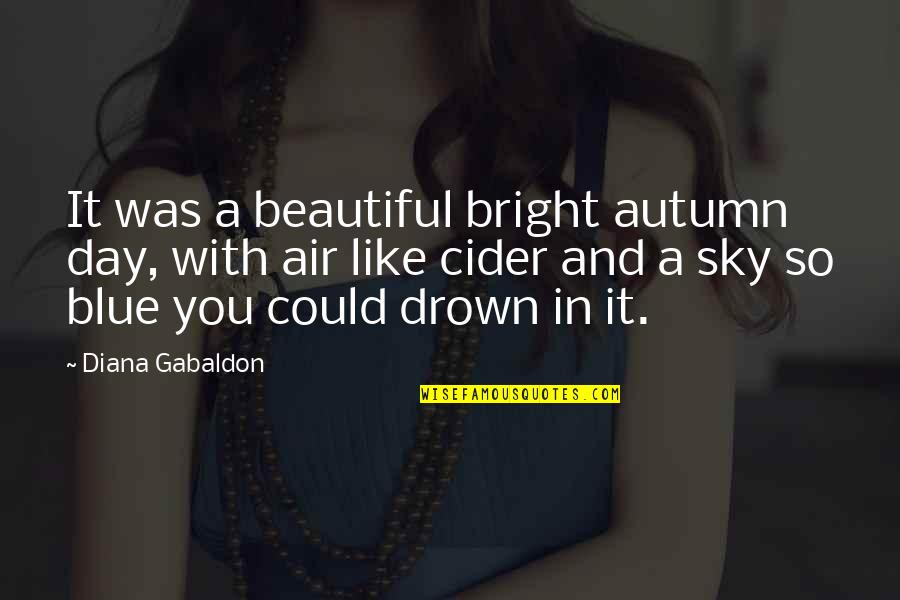 Beautiful Day Quotes By Diana Gabaldon: It was a beautiful bright autumn day, with