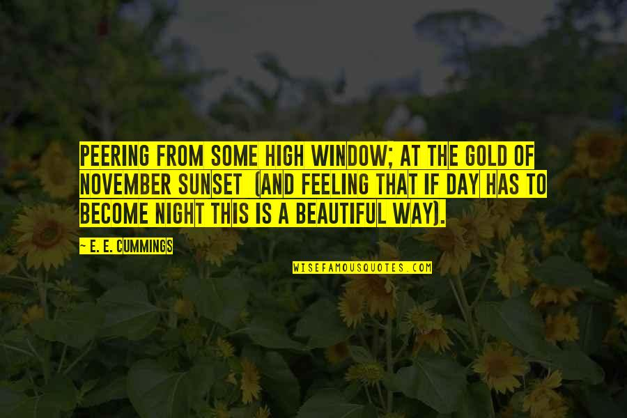 Beautiful Day Quotes By E. E. Cummings: Peering from some high window; at the gold