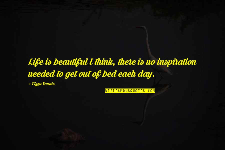 Beautiful Day Quotes By Fizza Younis: Life is beautiful I think, there is no