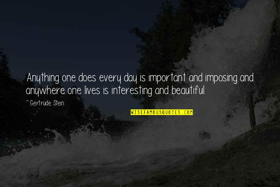 Beautiful Day Quotes By Gertrude Stein: Anything one does every day is important and