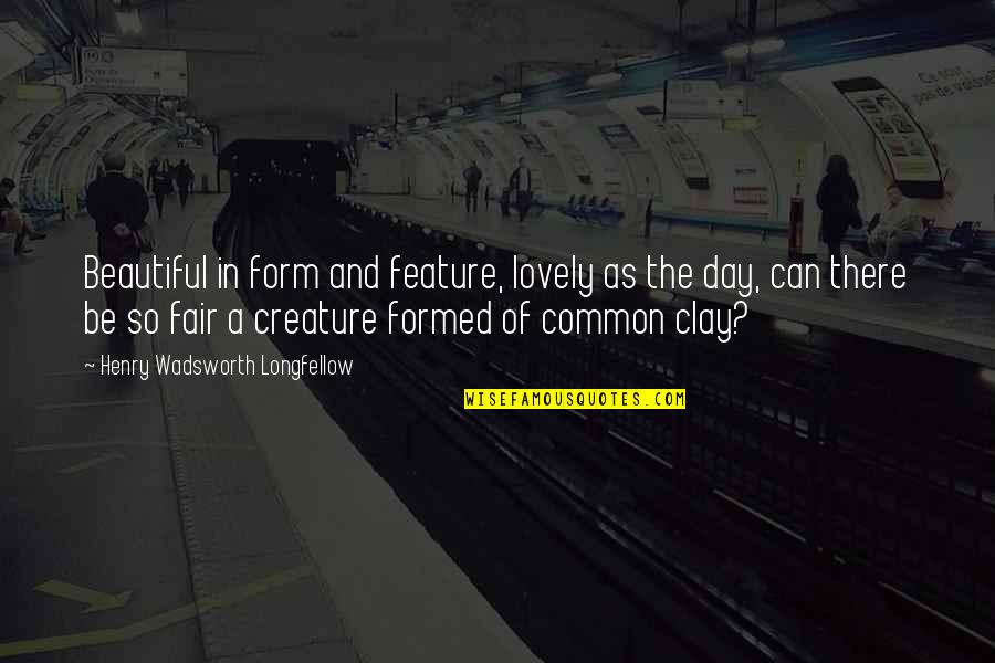 Beautiful Day Quotes By Henry Wadsworth Longfellow: Beautiful in form and feature, lovely as the