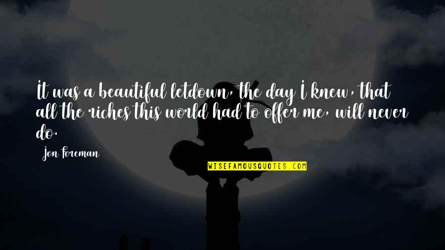 Beautiful Day Quotes By Jon Foreman: It was a beautiful letdown, the day I