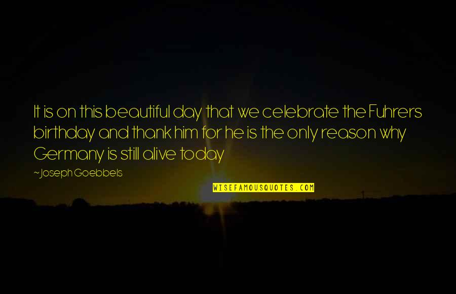 Beautiful Day Quotes By Joseph Goebbels: It is on this beautiful day that we
