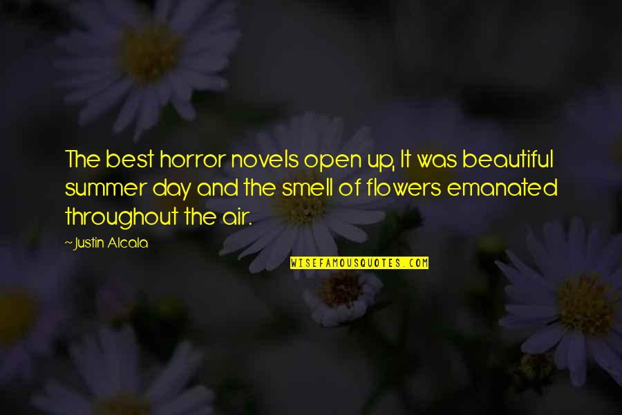 Beautiful Day Quotes By Justin Alcala: The best horror novels open up, It was