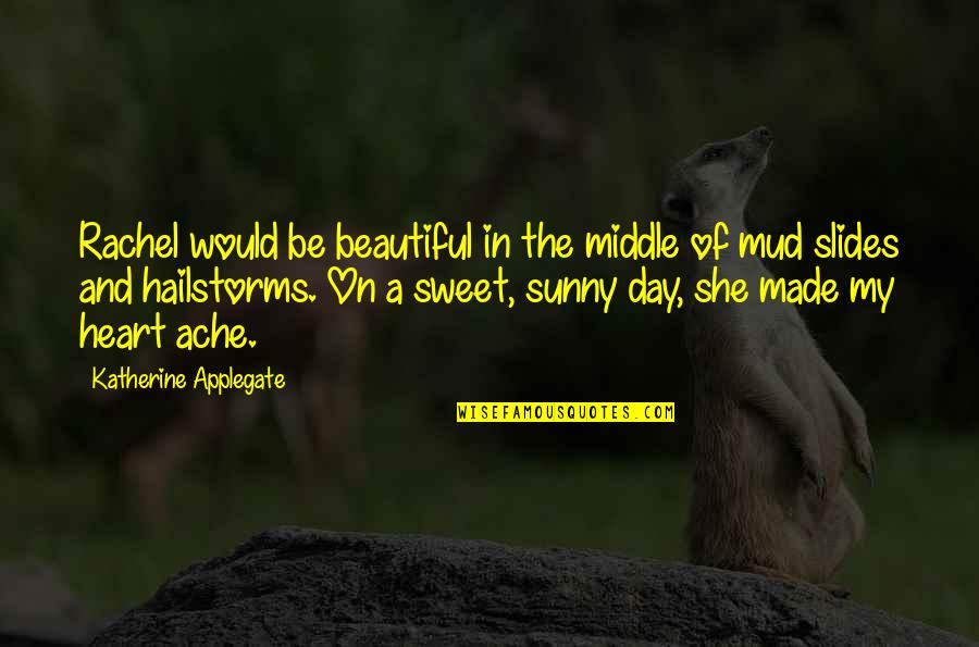 Beautiful Day Quotes By Katherine Applegate: Rachel would be beautiful in the middle of