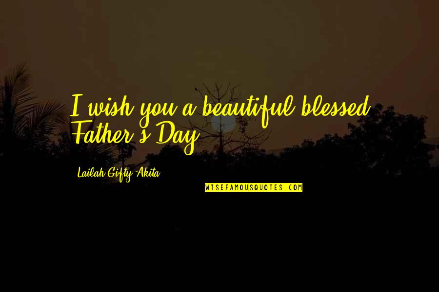 Beautiful Day Quotes By Lailah Gifty Akita: I wish you a beautiful blessed Father's Day.
