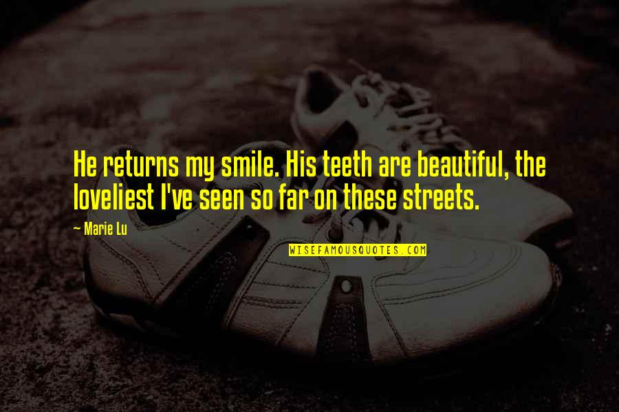 Beautiful Day Quotes By Marie Lu: He returns my smile. His teeth are beautiful,