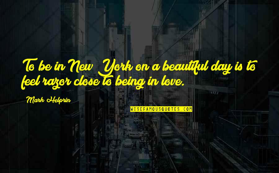 Beautiful Day Quotes By Mark Helprin: To be in New York on a beautiful