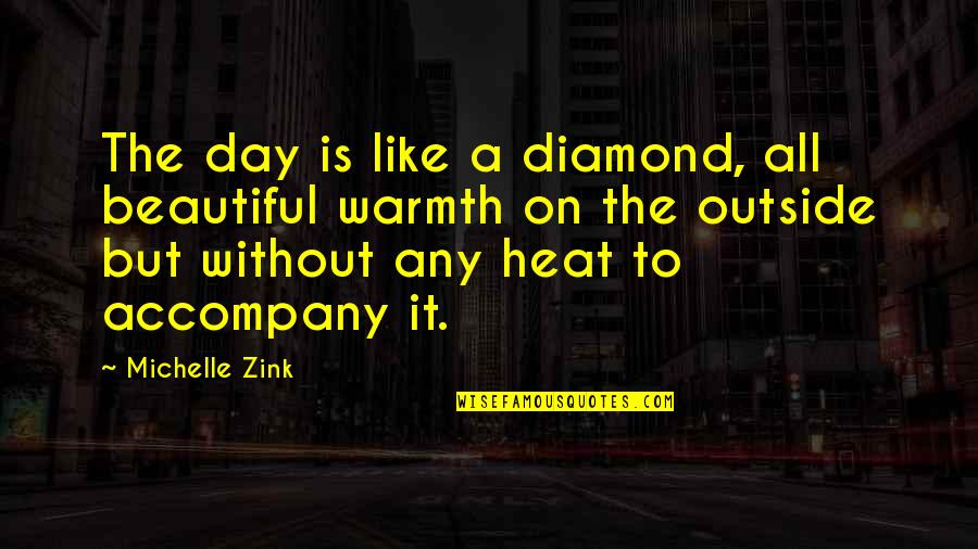 Beautiful Day Quotes By Michelle Zink: The day is like a diamond, all beautiful