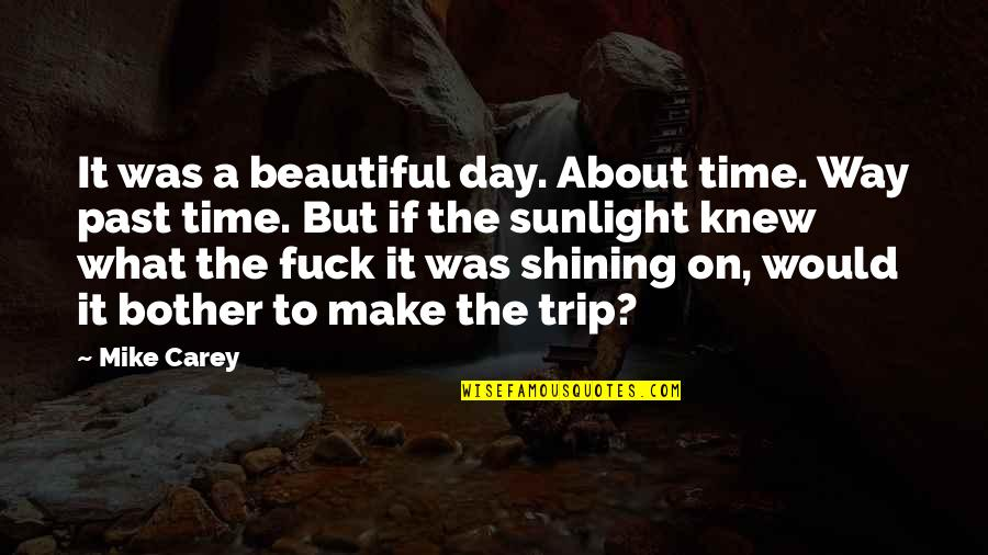 Beautiful Day Quotes By Mike Carey: It was a beautiful day. About time. Way