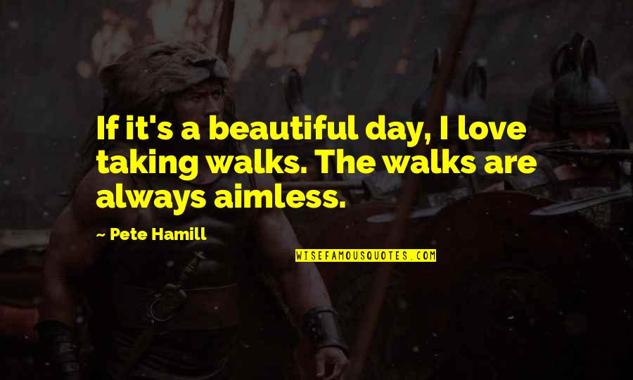 Beautiful Day Quotes By Pete Hamill: If it's a beautiful day, I love taking